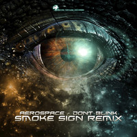 Aerospace - Don't Blink (Smoke Sign Remix)