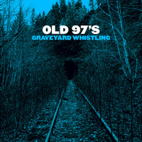 Old 97's - Graveyard Whistling