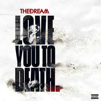 The-Dream - Love You To Death (Explicit)
