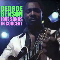 George Benson - Love Songs: In Concert