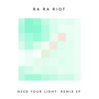 Ra Ra Riot - Need Your Light: Remix EP