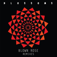 Blossoms - Blown Rose (Remixes)