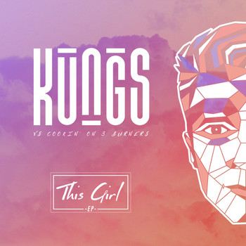Cookin' On 3 Burners / Kungs - This Girl - EP