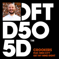 Crookers - Get My Mind Right (feat. Mike City)