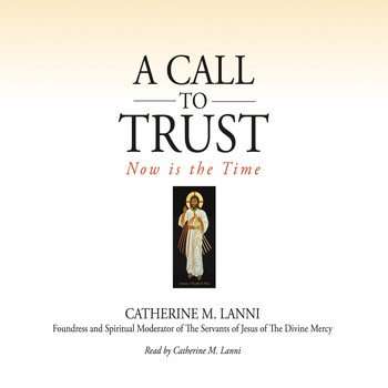 Catherine M. Lanni - A Call to Trust: Now Is the Time