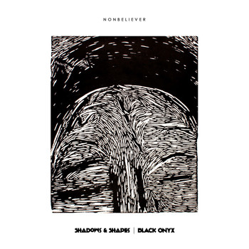 Nonbeliever - Shadows & Shapes / Black Onyx