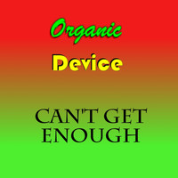 Organic Device - Can't Get Enough