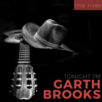 Tonight I'm Garth Brooks - The River