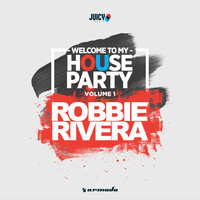 Robbie Rivera - Welcome To My House Party, Vol. 1