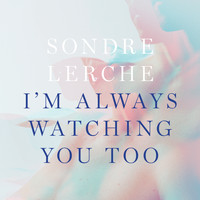 Sondre Lerche - I'm Always Watching You Too