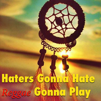 Various Artists - Haters Gonna Hate - Reggae Gonna Play