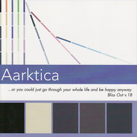 Aarktica - ...Or You Could Just Go Through Your Whole Life and Be Happy Anyway. / Bliss Out v.18