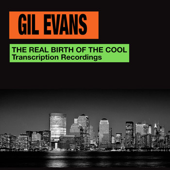 Gil Evans - The Real Birth of the Cool. Transcription Recordings (Bonus Track Version)