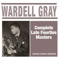 Wardell Gray - Complete Late Fourties Masters (Bonus Track Version)
