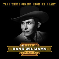 Hank Williams - Take These Chains from My Heart (The Hank Williams Collection)