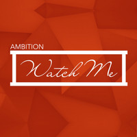 Ambition - Watch Me
