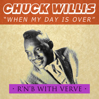 Chuck Willis - When My Day Is Over - R&B with Verve