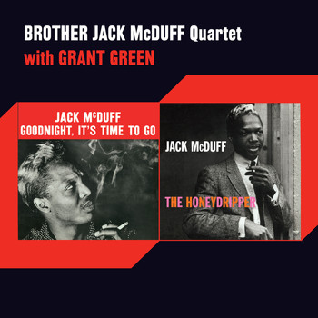 Brother Jack McDuff - Goodnight, It's Time to Go + the Honeydripper (feat. Grant Green) [Bonus Track Version]