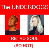 The Underdogs - Retro Soul (So Hot)