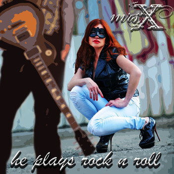 Mrs. X - He Plays Rock n Roll