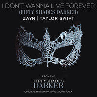 ZAYN / Taylor Swift - I Don't Wanna Live Forever (Fifty Shades Darker)