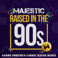 Majestic - Raised In The 90s (Sammy Porter's Fabric Raver Remix)