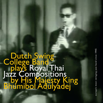 Dutch Swing College Band - Dutch Swing College Band Plays Royal Thai Jazz Compositions By His Majesty King Bhumibol Adulyadej