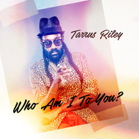 Tarrus Riley - Who Am I To You