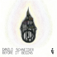 Danilo Schneider - Before It Begins EP