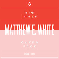 Matthew E. White - Big Inner: Outer Face Edition