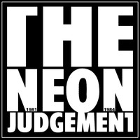 The Neon Judgement - 1981-1984