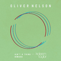 Oliver Nelson - Ain't A Thing (feat. Kaleem Taylor) (Remixes)