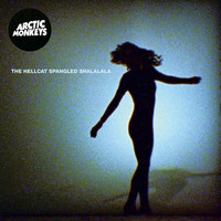 Arctic Monkeys - The Hellcat Spangled Shalalala