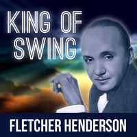 Fletcher Henderson - King of Swing