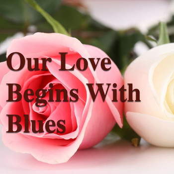 Various Artists - Our Love Begins With Blues