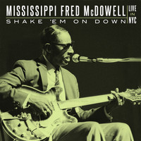 Mississippi Fred McDowell - Shake 'Em On Down: Live In NYC