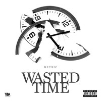 Metric - Wasted Time
