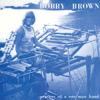 Bobby Brown - Prayers of a One Man Band