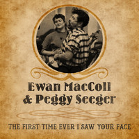 Ewan MacColl And Peggy Seeger - The First Time Ever I Saw Your Face