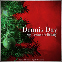 Dennis Day - Dennis Day Sings 'Christmas Is for the Family' (Original 1958 Album - Digitally Remastered)