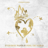 Common Kings - Everybody Wants to Fool the World