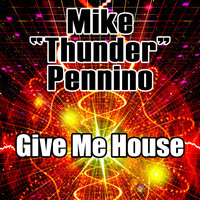 "Mike ""Thunder"" Pennino - Give Me House"