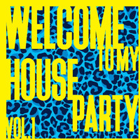 Various Artists - Welcome to My House Party, Vol. 1 - Strictly House Music