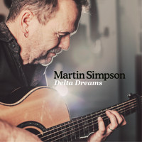 Martin Simpson - Delta Dreams