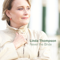 Linda Thompson - Never the Bride