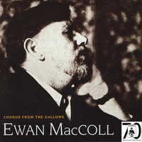 Ewan MacColl - Chorus From The Gallows
