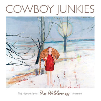 Cowboy Junkies - The Wilderness: The Nomad Series, Vol. 4