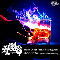 Bronx Cheer feat. Fil Straughan - Shot Of You (Audio Jacker Remixes)
