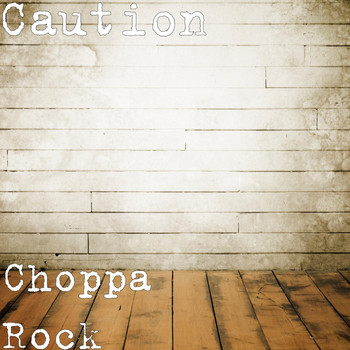 Caution - Choppa Rock