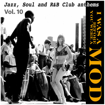 Various Artists - I Was a Mod Before You Were a Mod Vol.10, Jazz, Soul and R&B Club Anthems